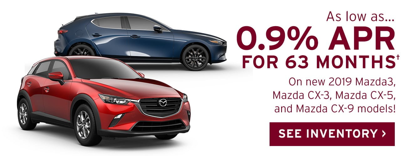 As low as 0.9% APR for 63 Months on new Mazda CX-3, CX-5, CX-9, and Mazda3 Models†